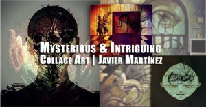 Mysterious and Intriguing Collage Art | Javier Martinez | Autogiro Arte Actual